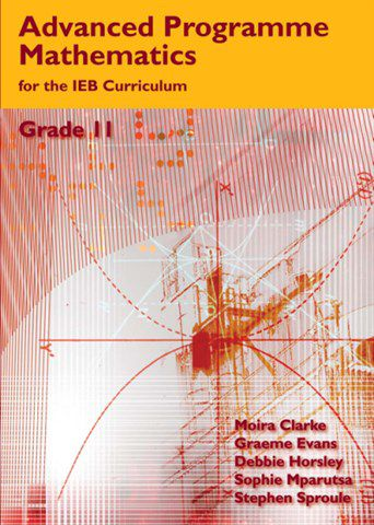 Advanced Programme Mathematics for the IEB Curriculum Gr 11 Learner's Book